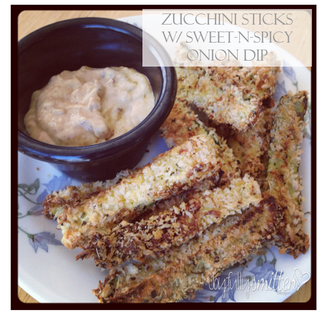 Zucchini Sticks w/ Sweet-n-Spicy Onion Dip