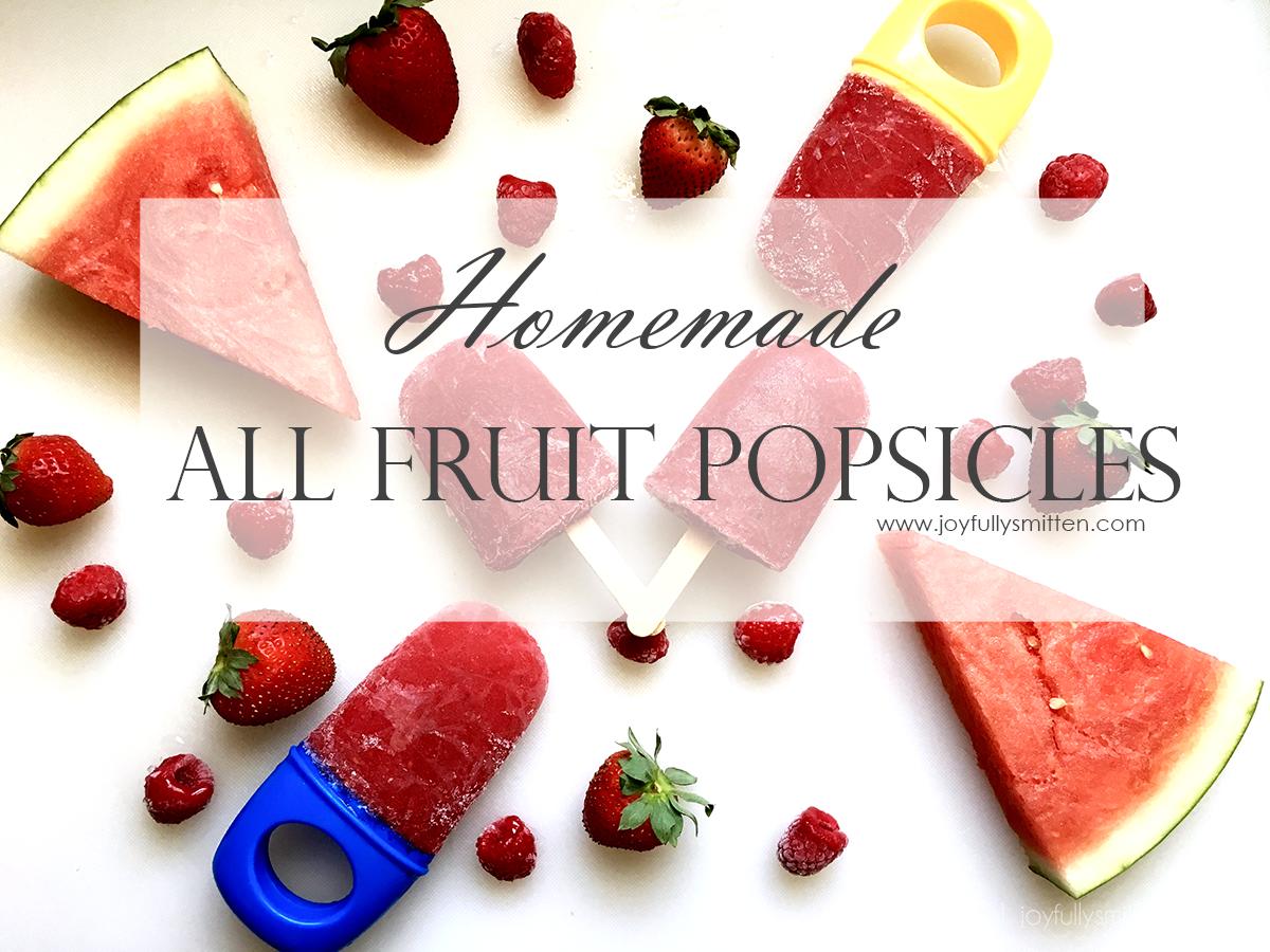 Homemade All Fruit Popsicles